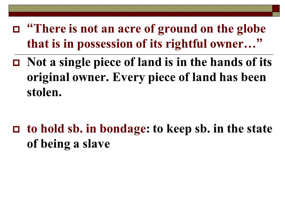 There is not an acre of ground on the globe that is in possession of its rightful owner…