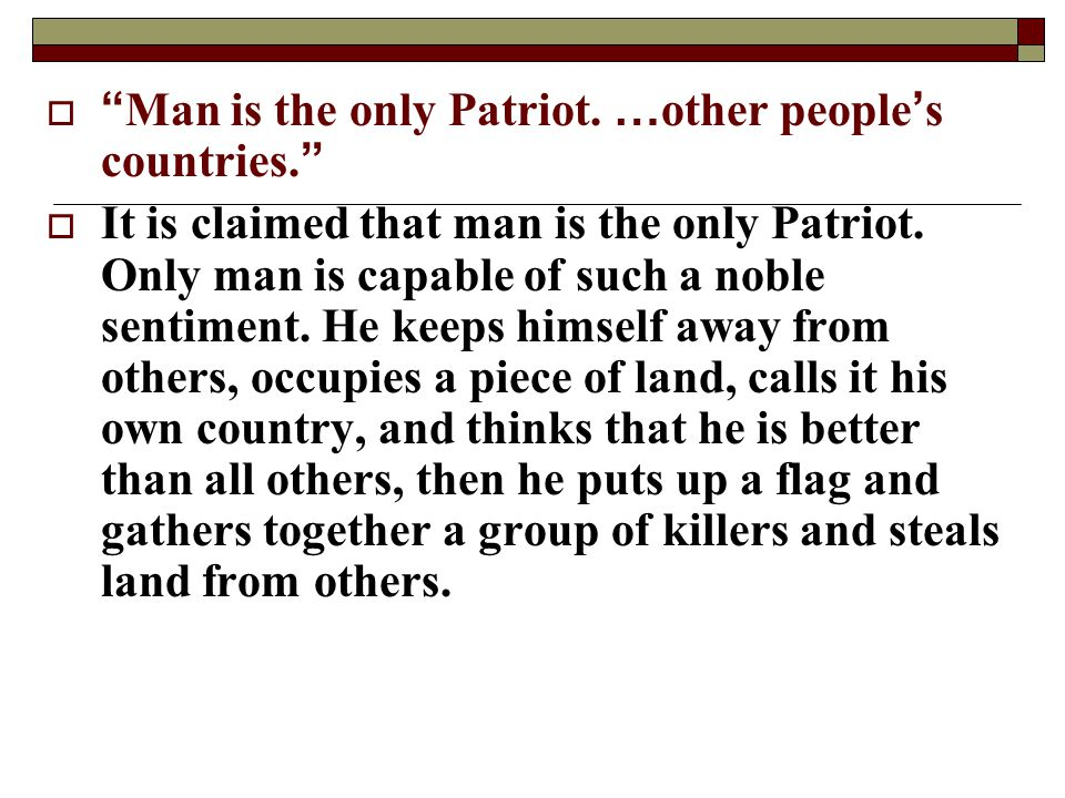 Man is the only Patriot. …other people's countries.