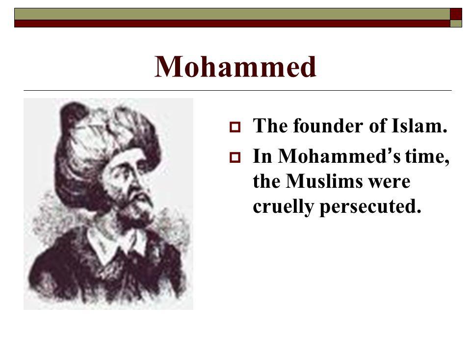 Mohammed The founder of Islam.