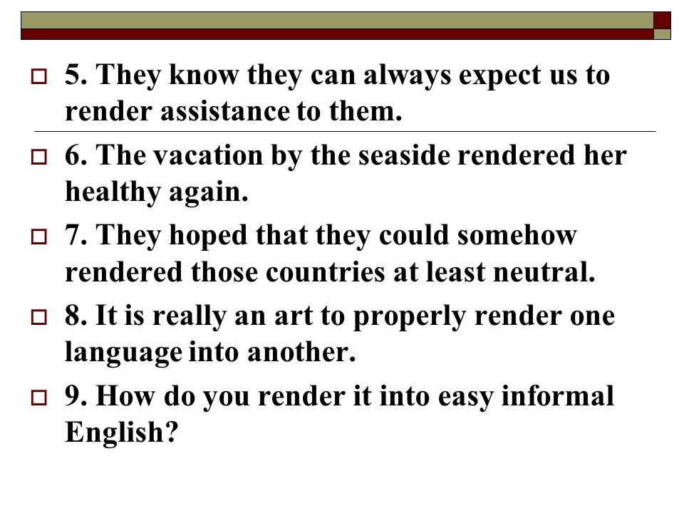 5. They know they can always expect us to render assistance to them.