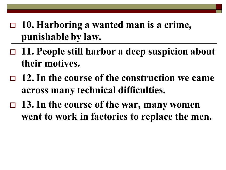 10. Harboring a wanted man is a crime, punishable by law.