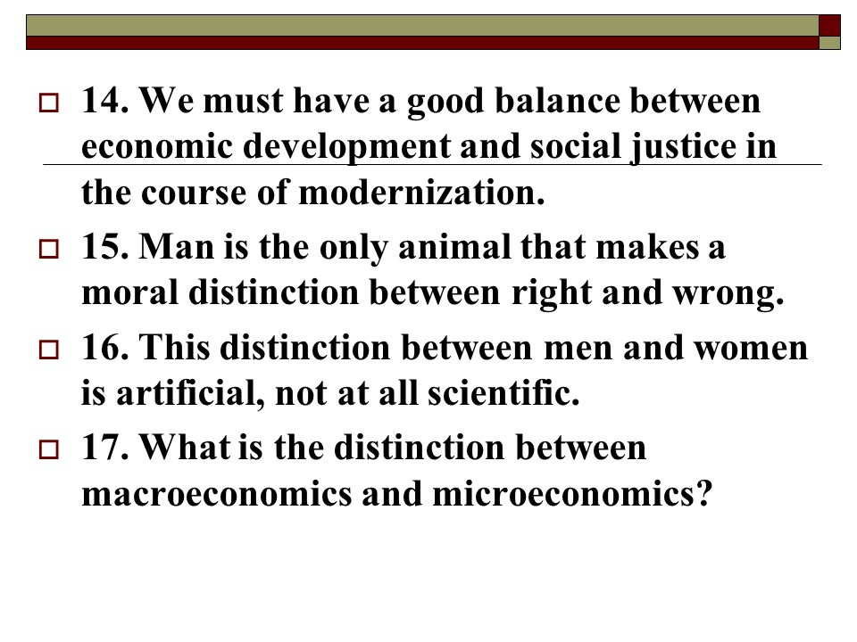 14. We must have a good balance between economic development and social justice in the course of modernization.