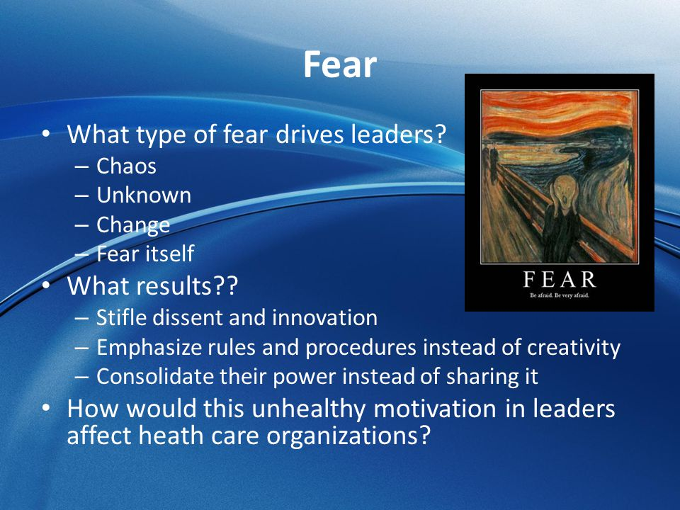 Fear What type of fear drives leaders What results