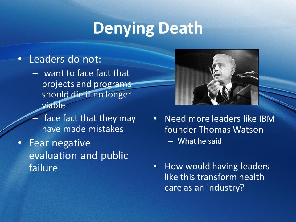 Denying Death Leaders do not: