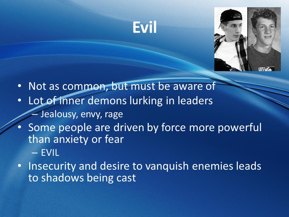 Evil Not as common, but must be aware of