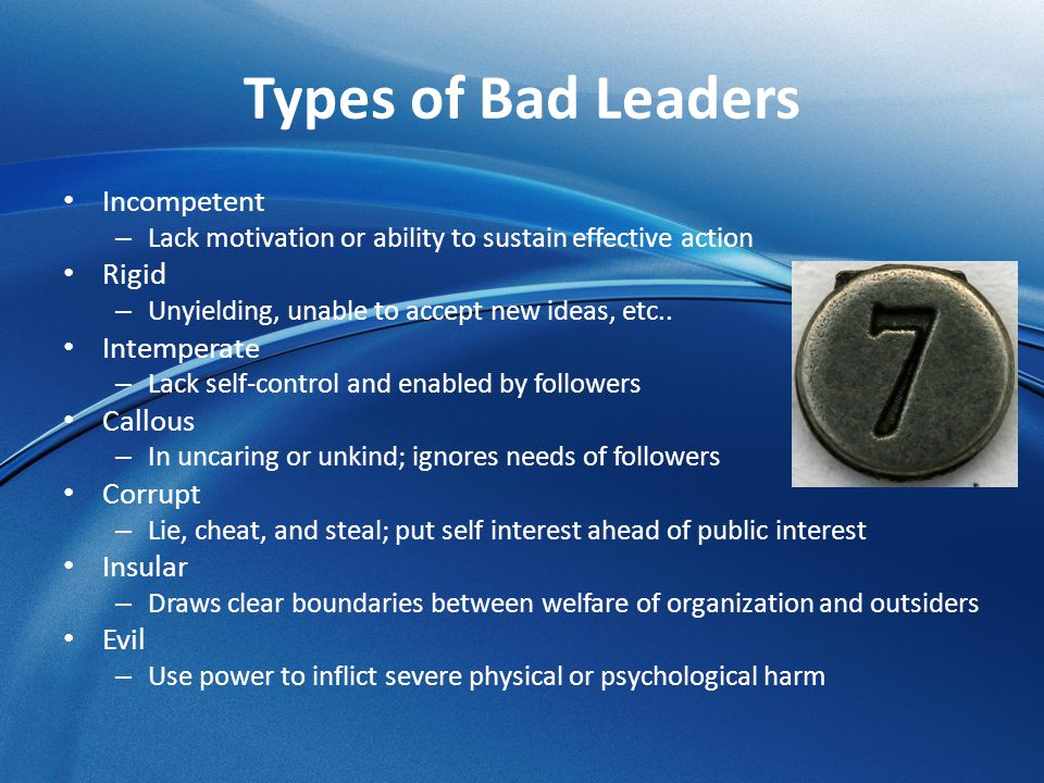 Types of Bad Leaders Incompetent Rigid Intemperate Callous Corrupt