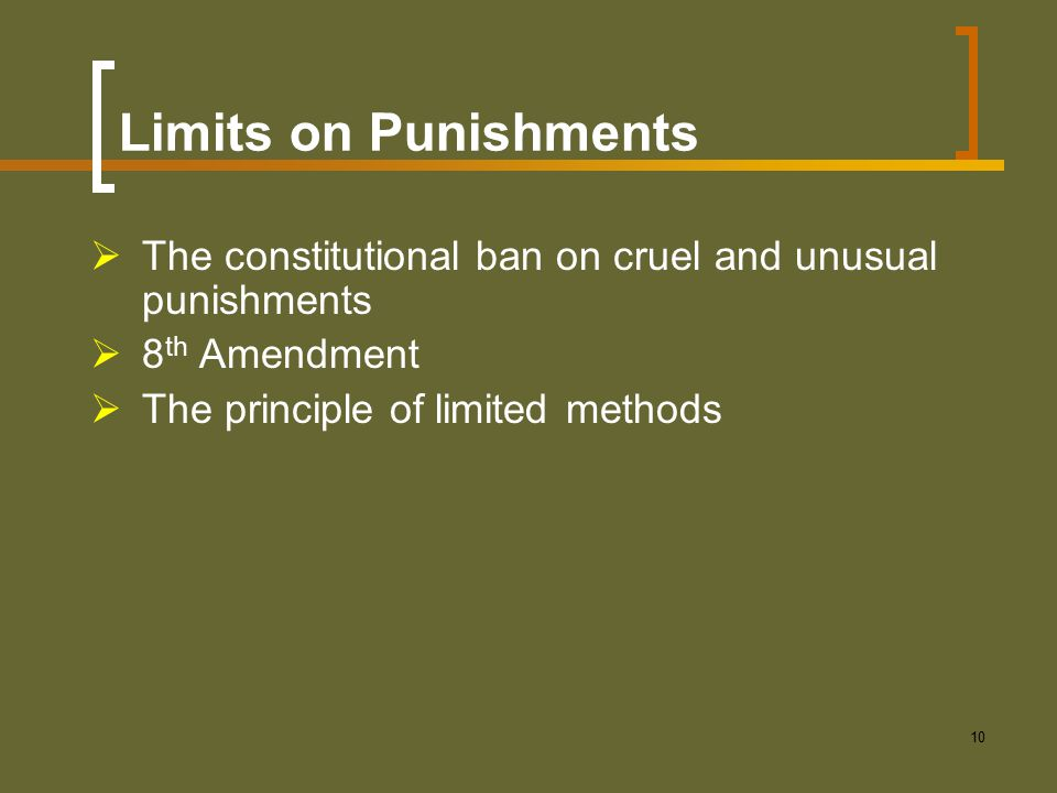 Limits on Punishments The constitutional ban on cruel and unusual punishments.