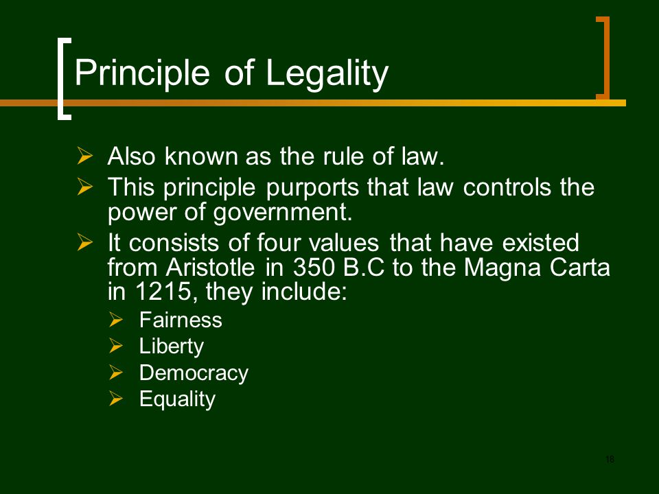 Principle of Legality Also known as the rule of law.