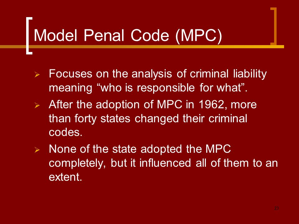Model Penal Code (MPC) Focuses on the analysis of criminal liability meaning who is responsible for what .