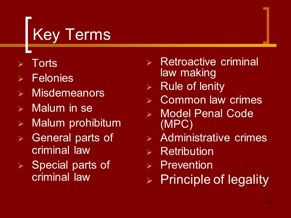 Key Terms Principle of legality Torts Felonies Misdemeanors
