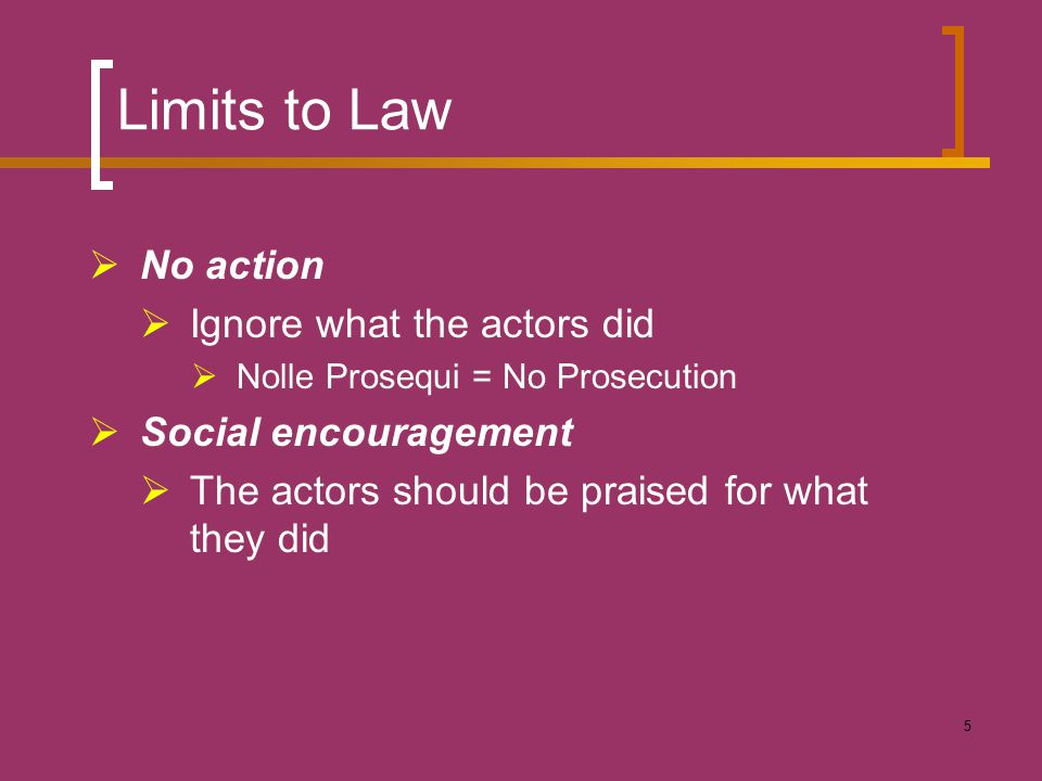 Limits to Law No action Ignore what the actors did