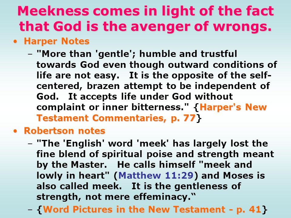 Meekness comes in light of the fact that God is the avenger of wrongs.