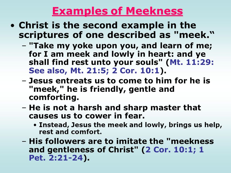 Examples of Meekness Christ is the second example in the scriptures of one described as meek.