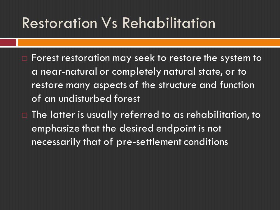 Restoration Vs Rehabilitation