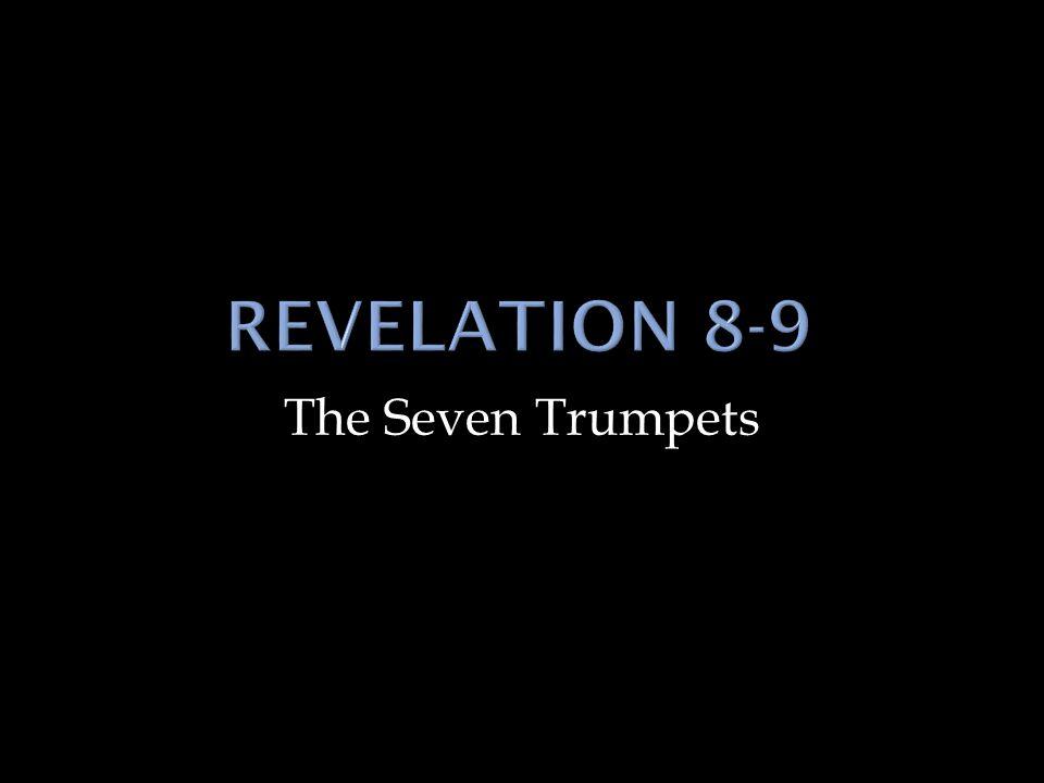 Revelation 8-9 The Seven Trumpets
