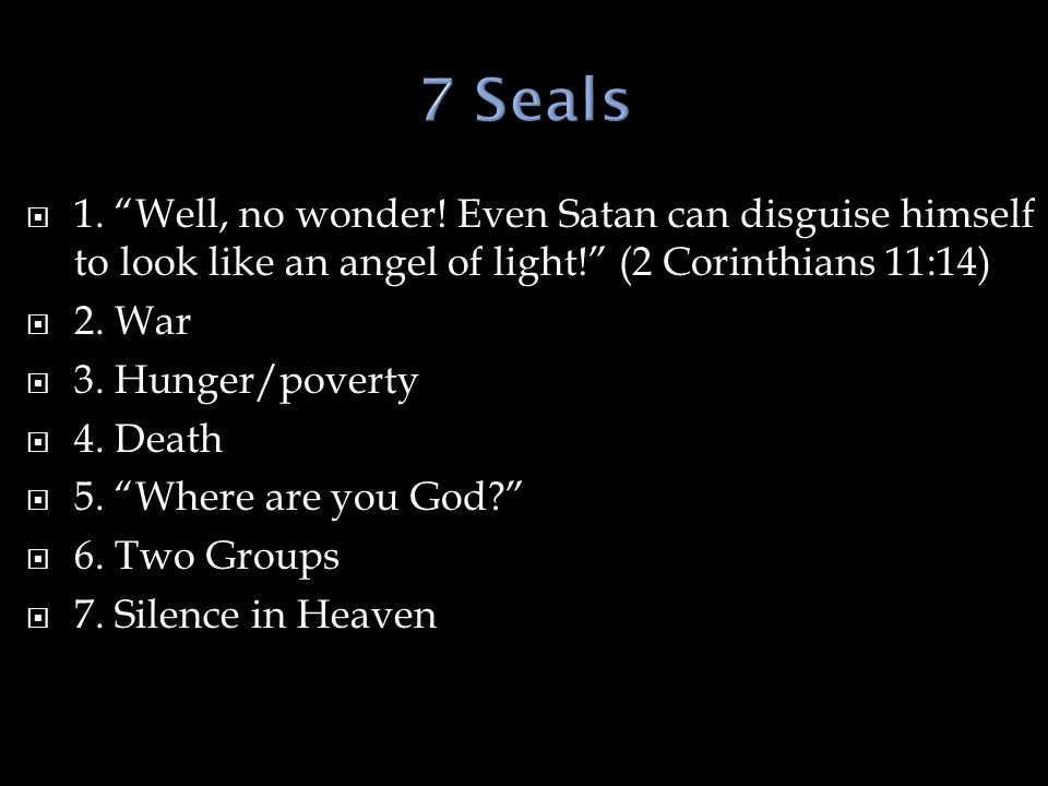 7 Seals 1. Well, no wonder! Even Satan can disguise himself to look like an angel of light! (2 Corinthians 11:14)