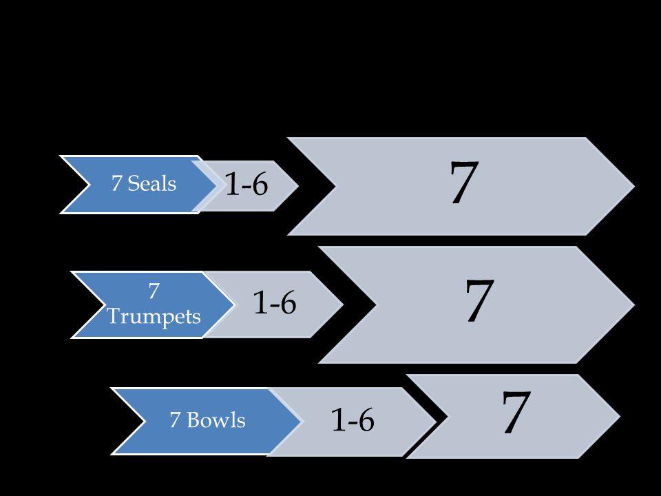7 Seals 1-6 7 7 Trumpets 7 Bowls