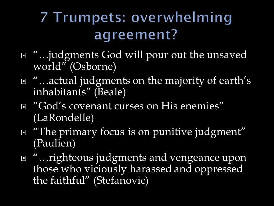 7 Trumpets: overwhelming agreement