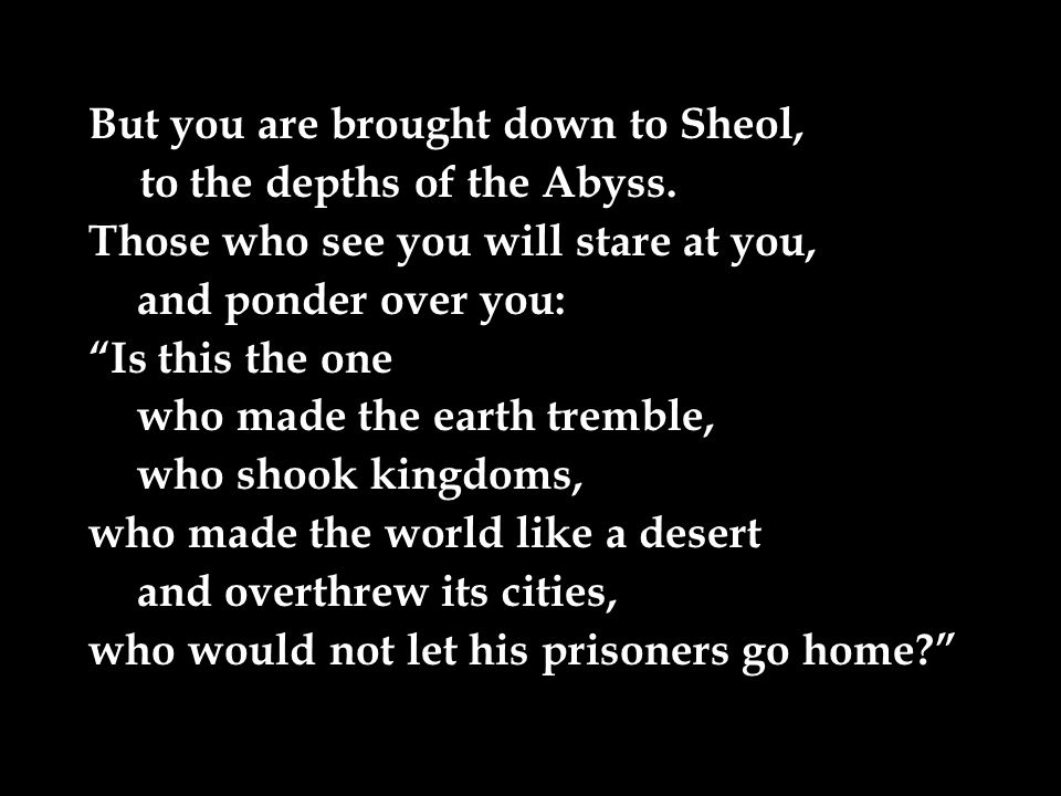 But you are brought down to Sheol, to the depths of the Abyss