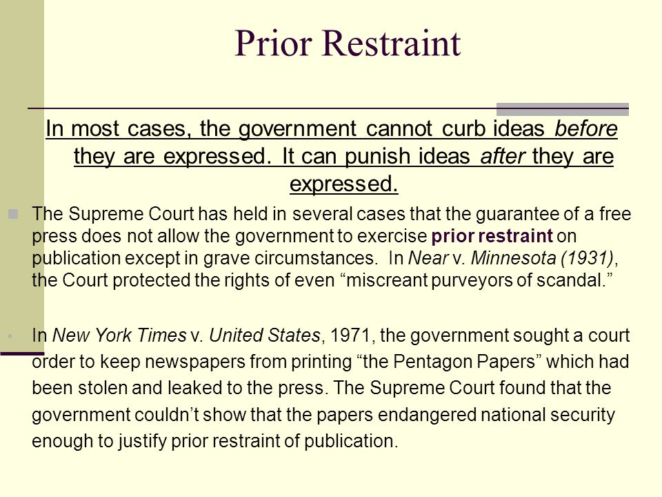 Prior Restraint In most cases, the government cannot curb ideas before they are expressed. It can punish ideas after they are expressed.
