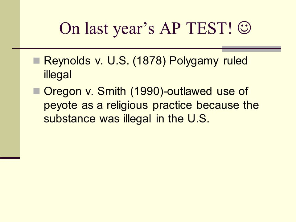 On last year's AP TEST!  Reynolds v. U.S. (1878) Polygamy ruled illegal.
