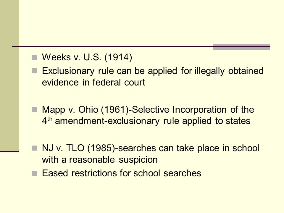 Weeks v. U.S. (1914) Exclusionary rule can be applied for illegally obtained evidence in federal court.