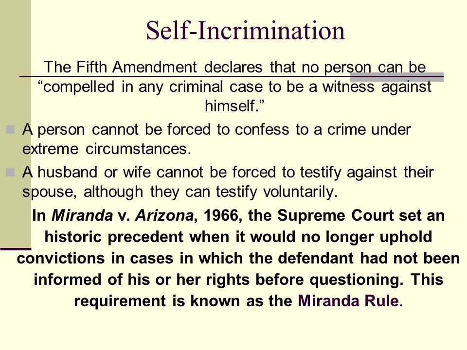 Self-Incrimination The Fifth Amendment declares that no person can be compelled in any criminal case to be a witness against himself.
