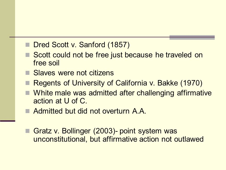 Dred Scott v. Sanford (1857) Scott could not be free just because he traveled on free soil. Slaves were not citizens.