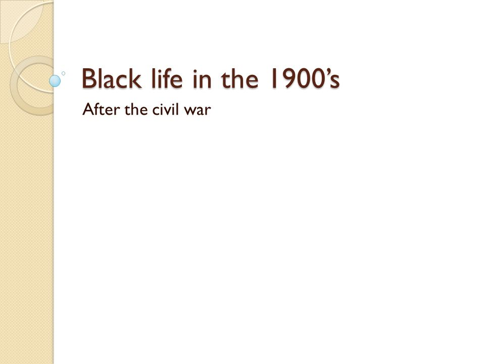 Black life in the 1900's After the civil war