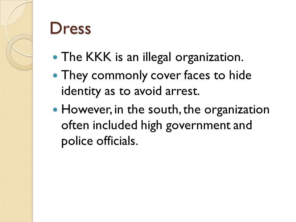 Dress The KKK is an illegal organization.
