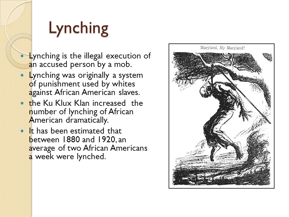 Lynching Lynching is the illegal execution of an accused person by a mob.