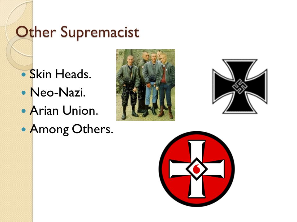 Other Supremacist Skin Heads. Neo-Nazi. Arian Union. Among Others.