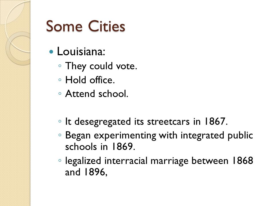 Some Cities Louisiana: They could vote. Hold office. Attend school.