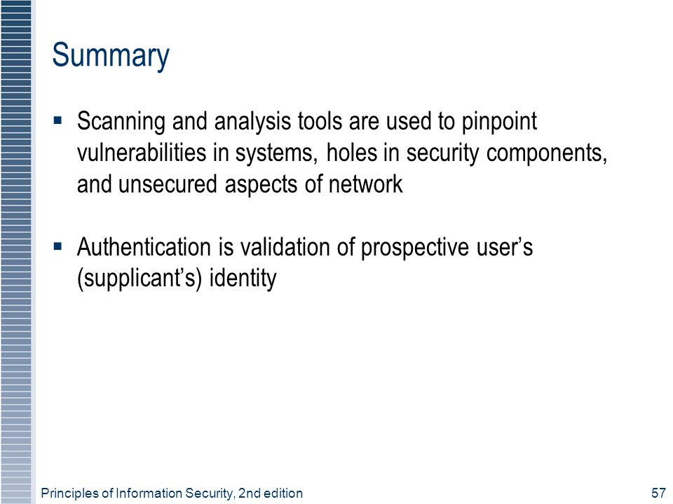 Summary Scanning and analysis tools are used to pinpoint vulnerabilities in systems, holes in security components, and unsecured aspects of network.