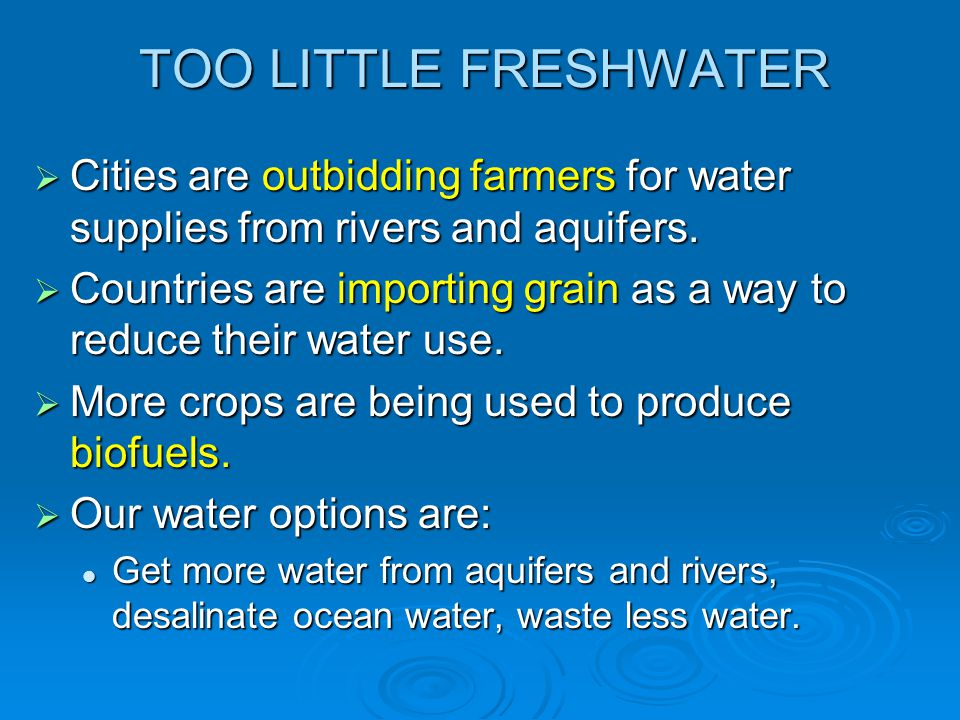 TOO LITTLE FRESHWATER Cities are outbidding farmers for water supplies from rivers and aquifers.