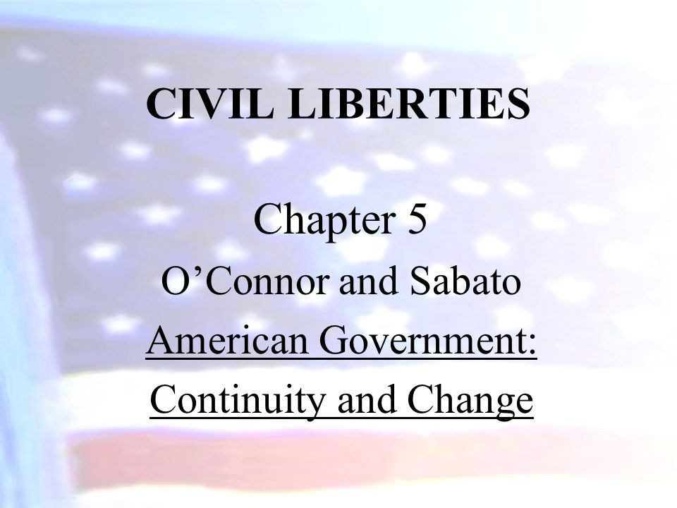 CIVIL LIBERTIES Chapter 5 O'Connor and Sabato American Government:
