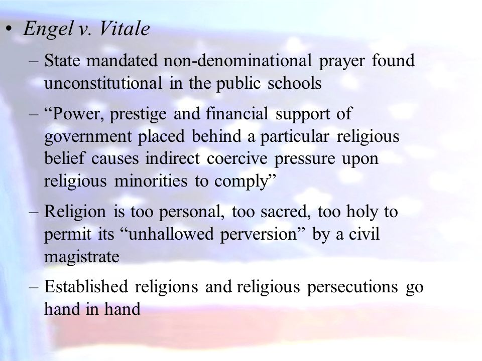 Engel v. Vitale State mandated non-denominational prayer found unconstitutional in the public schools.