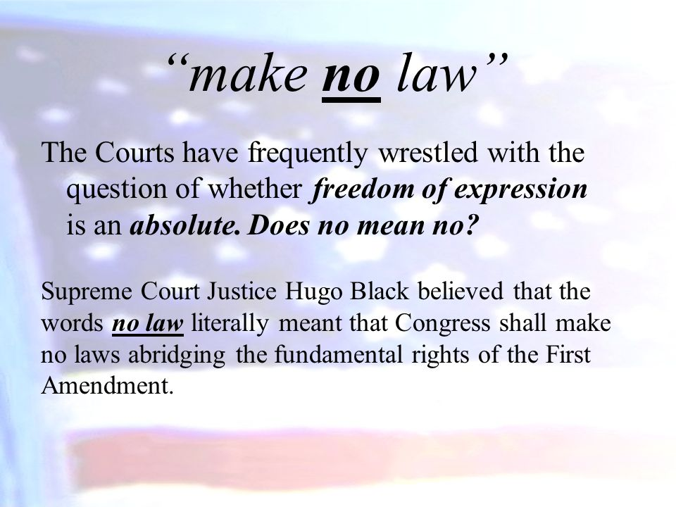 make no law The Courts have frequently wrestled with the question of whether freedom of expression is an absolute. Does no mean no
