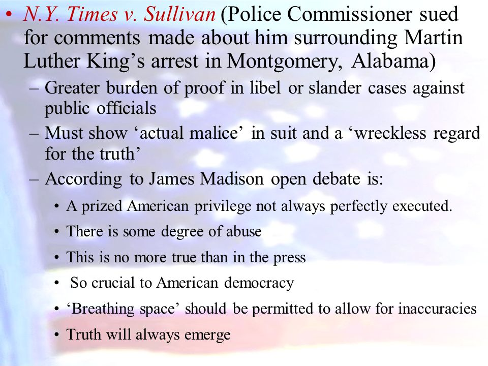N.Y. Times v. Sullivan (Police Commissioner sued for comments made about him surrounding Martin Luther King's arrest in Montgomery, Alabama)