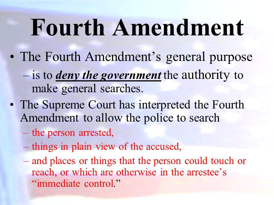 Fourth Amendment The Fourth Amendment's general purpose