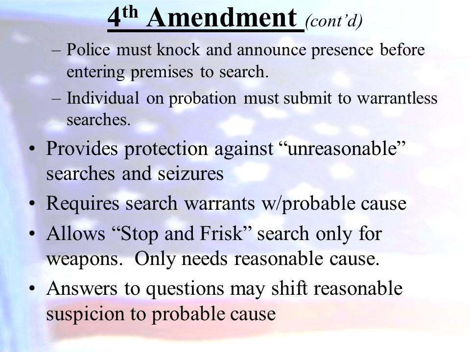 4th Amendment (cont'd) Police must knock and announce presence before entering premises to search.