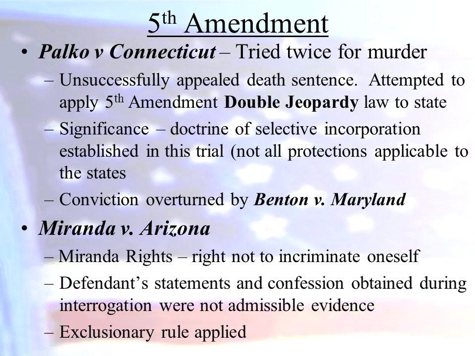 5th Amendment Palko v Connecticut – Tried twice for murder
