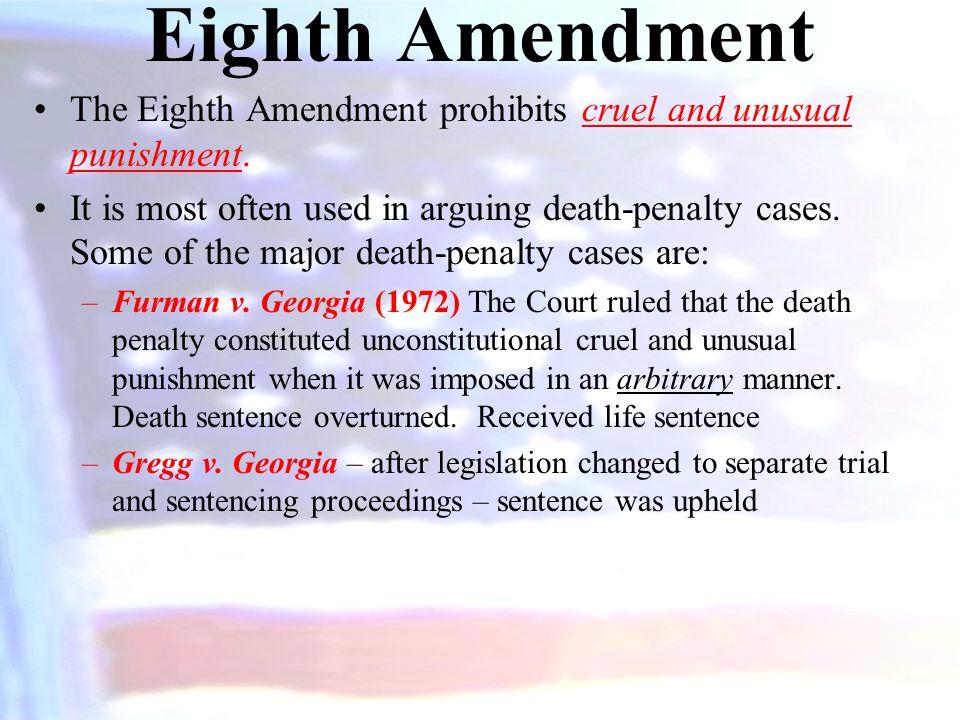 Eighth Amendment The Eighth Amendment prohibits cruel and unusual punishment.