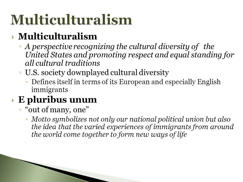 Multiculturalism Multiculturalism E pluribus unum