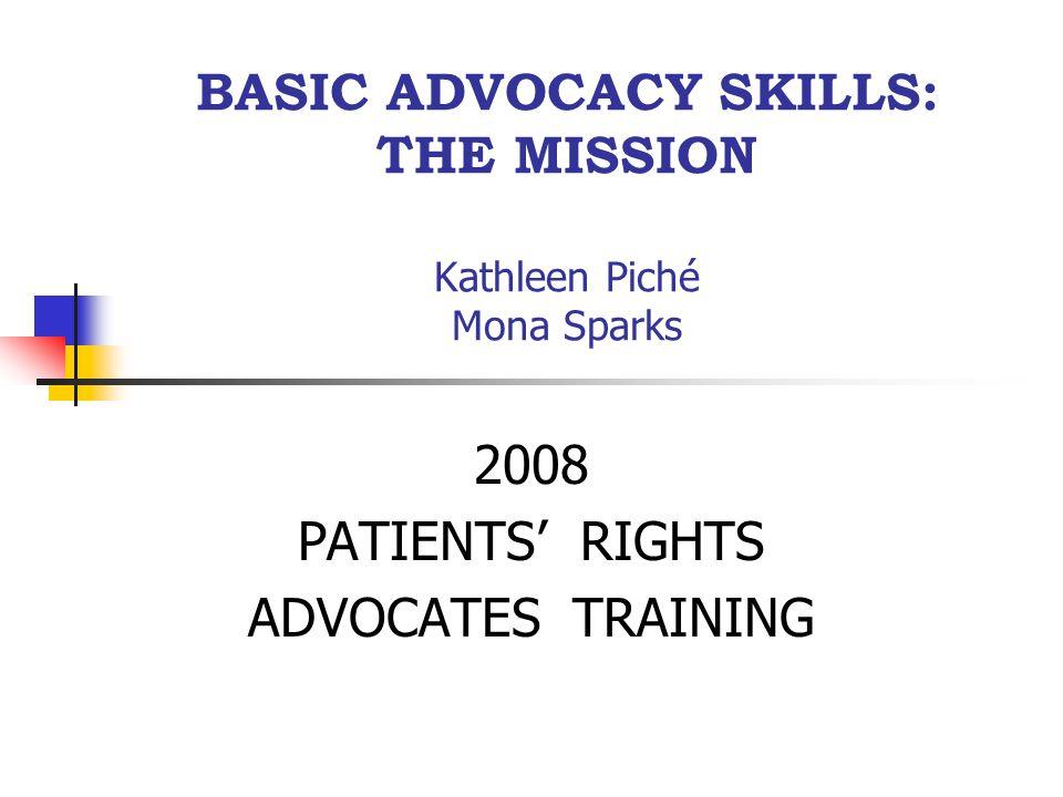 BASIC ADVOCACY SKILLS: THE MISSION Kathleen Piché Mona Sparks