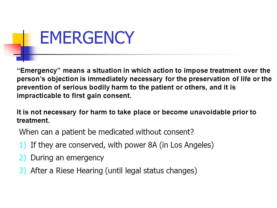 EMERGENCY When can a patient be medicated without consent