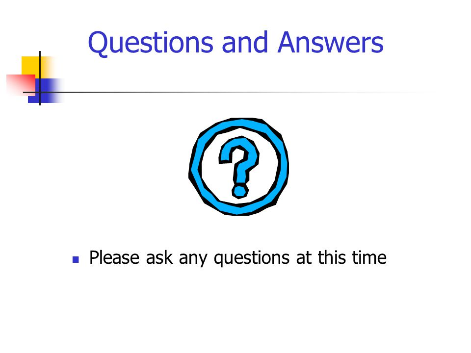 Questions and Answers Please ask any questions at this time