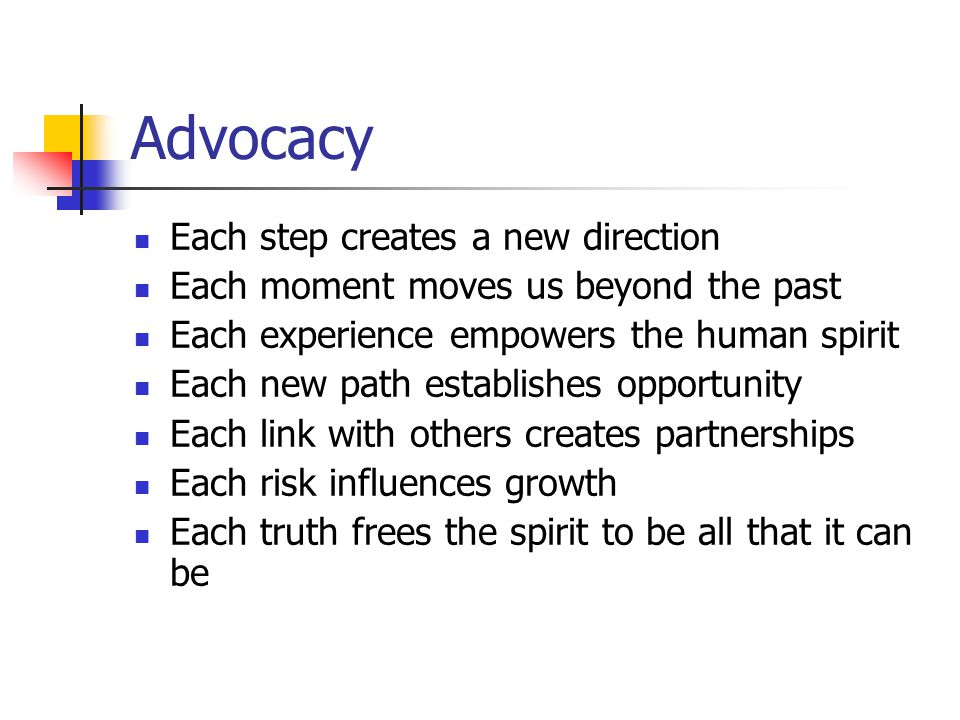Advocacy Each step creates a new direction