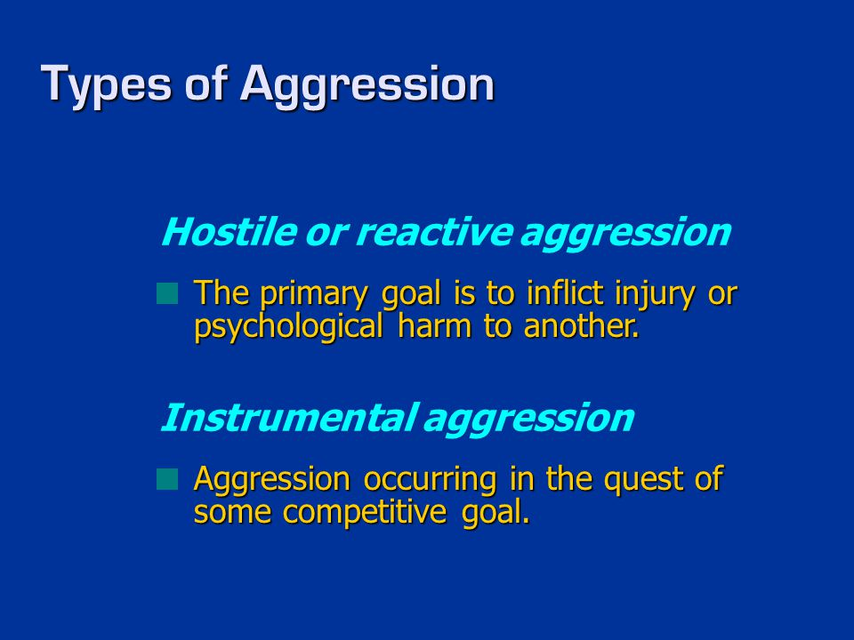 Types of Aggression Hostile or reactive aggression
