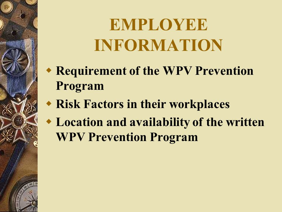 EMPLOYEE INFORMATION Requirement of the WPV Prevention Program